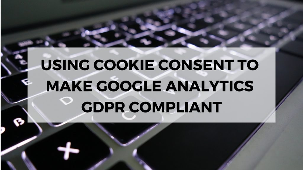 GDPR COMPLIANT COOKIE CONSENT AND GOOGLE ANALYTICS